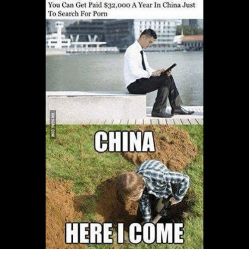 Memes, China, and Porn: You Can Get Paid $32,000 A Year In China Just  To Search For Porn  CHINA  HEREI COME