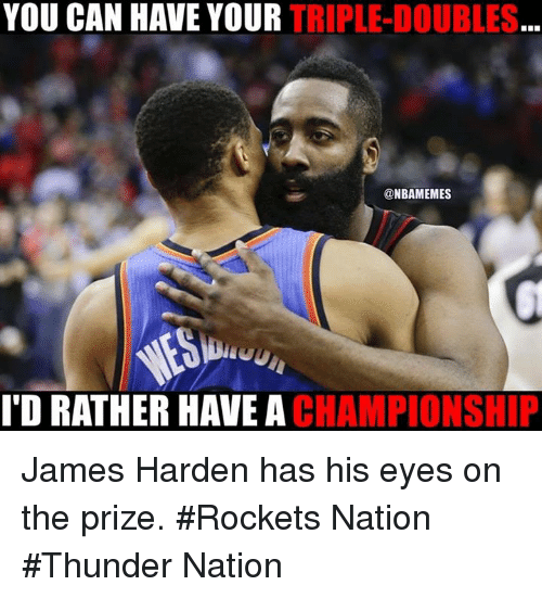 James Harden, Nba, and Rockets: YOU CAN HAVE YOUR  TRIPLE-DOUBLES  @NBAMEMES  ID RATHER HAVE A  CHAMPIONSHIP James Harden has his eyes on the prize. #Rockets Nation #Thunder Nation