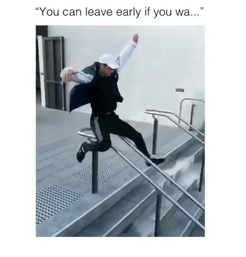 """Leave Early: """"You can leave early if you wa..."""""""