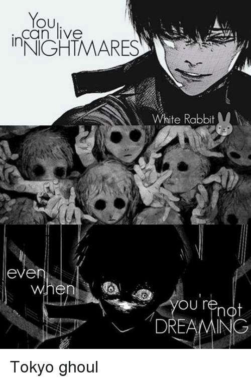 white rabbit: You  Can live  NIGHTMARES  White Rabbit  eVel  OU r  not  DREAMING Tokyo ghoul