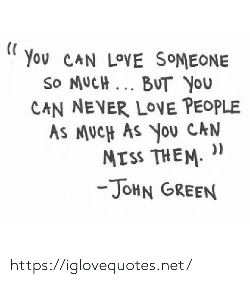 loe: You CAN LOVE SOMEONE  So MUCH. BUT YOu  CAN NEVER LOE PEOPLE  AS MUCH AS YoU CAN  ))  MTSS THEM  -JOHN GREEN https://iglovequotes.net/