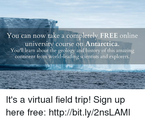 tripped: You can now take a completely FREE online  university course on Antarctica.  You'll learn about the geology and history of this amazing  continent from world-leading scientists and explorers. It's a virtual field trip! Sign up here free: http://bit.ly/2nsLAMl