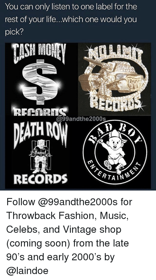 Fashion, Life, and Memes: You can only listen to one label for the  rest of your life...which one would you  pick?  99andthe2000s  RECORDS TAIN Follow @99andthe2000s for Throwback Fashion, Music, Celebs, and Vintage shop (coming soon) from the late 90's and early 2000's by @laindoe