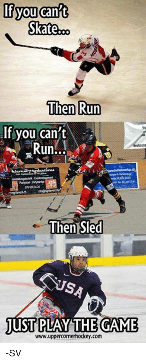 Skate: you can  Skate.co  Then Run  If you can't  Run...  Then Sled  THE GAME  JUST PLAY www.uppercomerhockey.com -SV