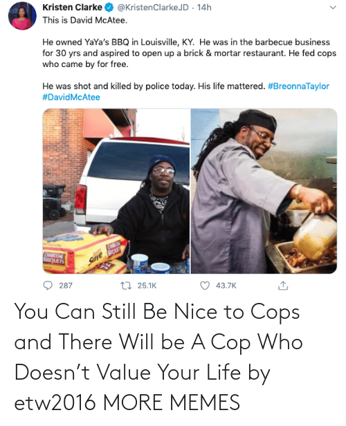 your life: You Can Still Be Nice to Cops and There Will be A Cop Who Doesn't Value Your Life by etw2016 MORE MEMES