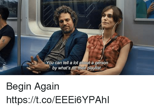 Memes, 🤖, and Can: You can tell a lot about a person  by what's on their playlist Begin Again https://t.co/EEEi6YPAhI