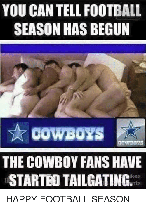 Happy, Dank Memes, and Cowboy: YOU CAN TELL FOOTBALL  SEASON HAS BEGUN  COWBOYS A  THE COWBOY FANS HAVE  ikes  nts HAPPY FOOTBALL SEASON