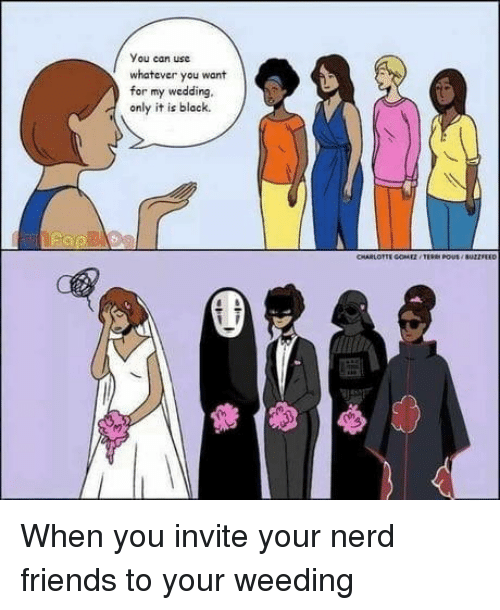 USC: You can usc  whatever you want  for my wedding,  only it is black. When you invite your nerd friends to your weeding