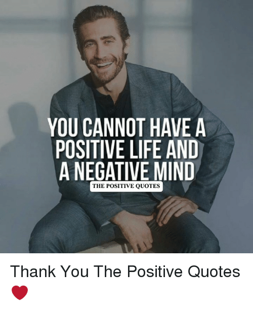 Life, Thank You, and Quotes: YOU CANNOT HAVE A  POSITIVE LIFE AND  A NEGATIVE MIND  THE POSITIVE QUOTES Thank You The Positive Quotes ❤