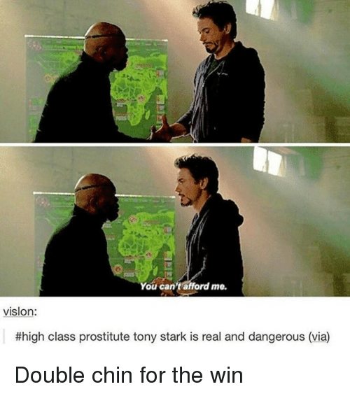 prostitutes: You can't afford me.  vislon:  #high class prostitute tony stark is real and dangerous (via) Double chin for the win