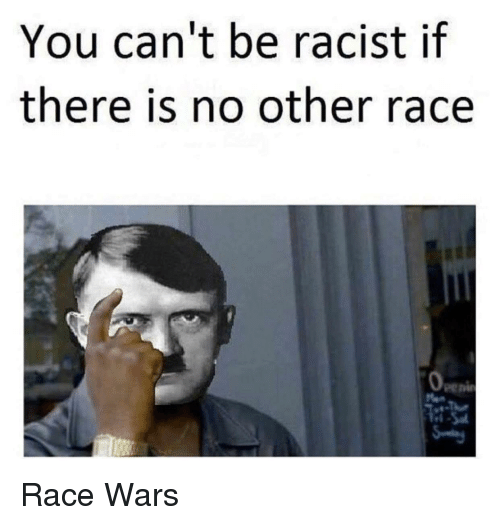 race wars: You can't be racist if  there is no other race