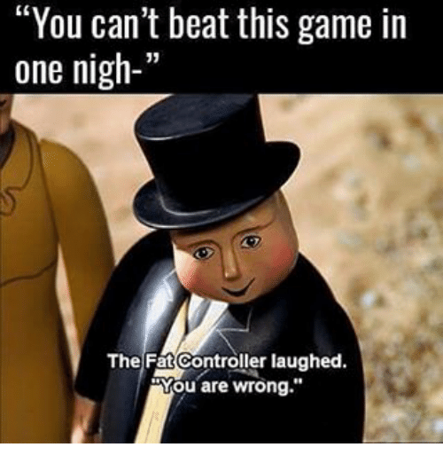 """Memes, Fat, and 🤖: """"You can't beat this game in  one nigh-'  The Fat Controller laughed  Mou are wrong."""""""