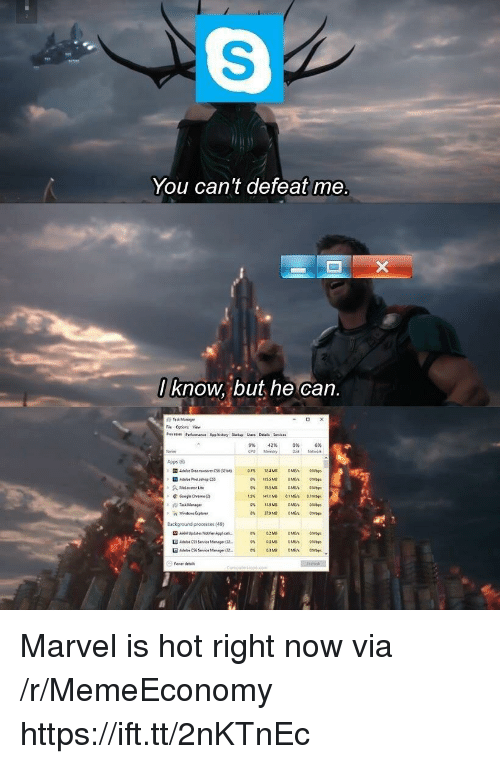 hot right now: You can't defeat me  know, but he can.  Fe Ostions View  9%  42%  0%  6%  24M bs  ackgnound processes (49)  o C33 Service Man 32 Marvel is hot right now via /r/MemeEconomy https://ift.tt/2nKTnEc