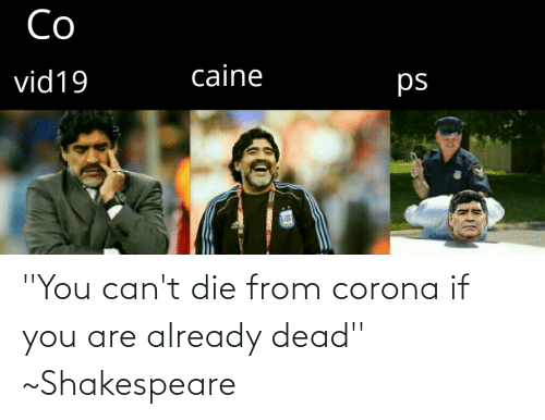 Shakespeare: ''You can't die from corona if you are already dead'' ~Shakespeare