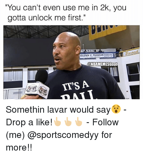 "Memes, 🤖, and Following: ""You can't even use me in 2k, you  gotta unlock me first.""  WAM EN  GLENN E. THOMASOA  @NBAMEMESGoat  ITS A Somethin lavar would say😵 - Drop a like!👆🏼👆🏼👆🏼 - Follow (me) @sportscomedyy for more!!"