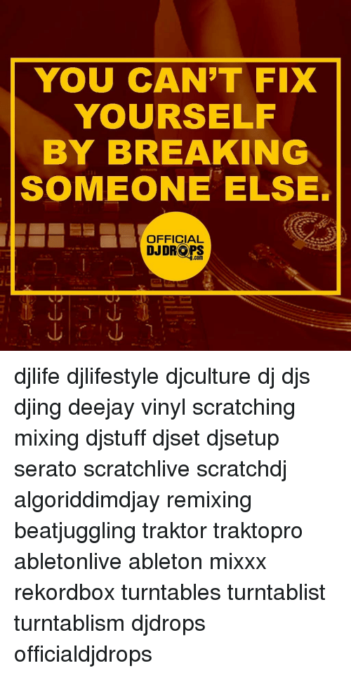 serato: YOU CAN'T FIX  YOURSELF  BY BREAKING  SOMEONE ELSE  OFFICIAL  DJDROPS djlife djlifestyle djculture dj djs djing deejay vinyl scratching mixing djstuff djset djsetup serato scratchlive scratchdj algoriddimdjay remixing beatjuggling traktor traktopro abletonlive ableton mixxx rekordbox turntables turntablist turntablism djdrops officialdjdrops