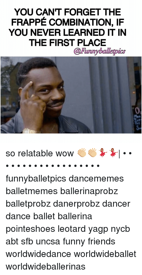 uncsa: YOU CAN'T FORGET THE  FRAPPE COMBINATION, IF  YOU NEVER LEARNED IT IN  THE FIRST PLACE so relatable wow 👏🏼👏🏼💃🏽💃🏽| • • • • • • • • • • • • • • • • • • • funnyballetpics dancememes balletmemes ballerinaprobz balletprobz danerprobz dancer dance ballet ballerina pointeshoes leotard yagp nycb abt sfb uncsa funny friends worldwidedance worldwideballet worldwideballerinas