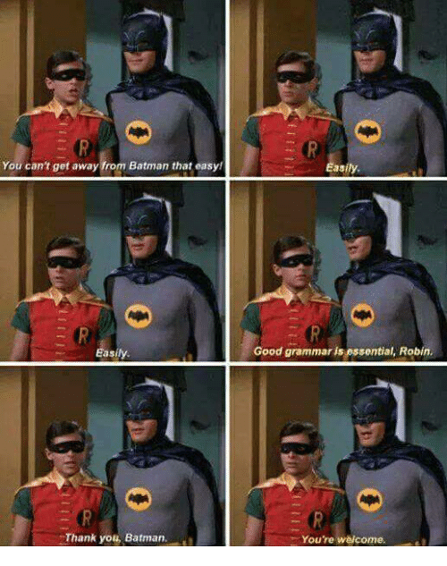 Batman, Memes, and 🤖: You can't get away from Batman that easy!  Easily  Thank you Batman  Easily.  Good grammaris essential, Robin,  You're welcome.