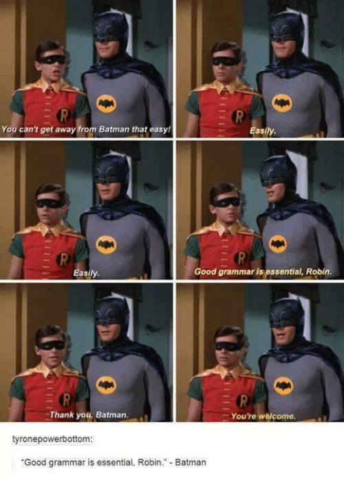 Batman, Memes, and 🤖: You can't get away from Batman that easyl  asily.  Good grammar is essential, Robin.  asily.  Thank you, Batman  Youre welcome  tyronepowerbottom  Good grammar is essential, Robin  Batman