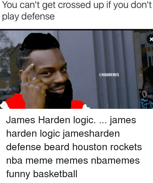 houston rocket: You can't get crossed up if you don't  play defense  @NBAMEMES James Harden logic. ... james harden logic jamesharden defense beard houston rockets nba meme memes nbamemes funny basketball