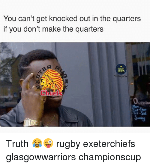 Memes, Rugby, and Truth: You can't get knocked out in the quarters  if you don't make the quarters  RUGBY  MEMES  Instagian  enin  ri Truth 😂😜 rugby exeterchiefs glasgowwarriors championscup