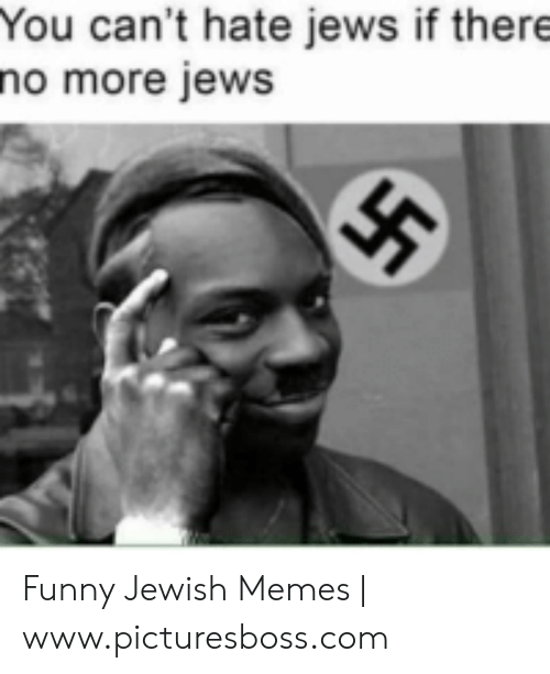 Jewish Memes: You can't hate jews if there  o more jews Funny Jewish Memes | www.picturesboss.com