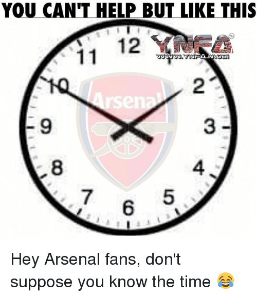 Arsenal, Memes, and 🤖: YOU CAN'T HELP BUT LIKE THIS  11 Hey Arsenal fans, don't suppose you know the time 😂