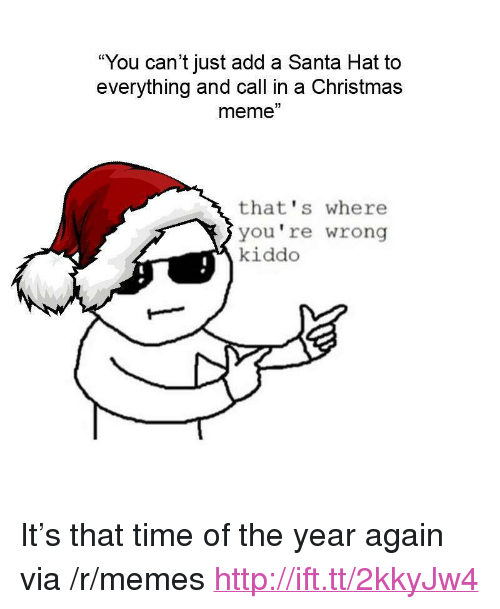 "thats-where-youre-wrong-kiddo: ""You can't just add a Santa Hat to  everything and call in a Christmas  meme""  3)  that's where  you're wrong  kiddo <p>It's that time of the year again via /r/memes <a href=""http://ift.tt/2kkyJw4"">http://ift.tt/2kkyJw4</a></p>"