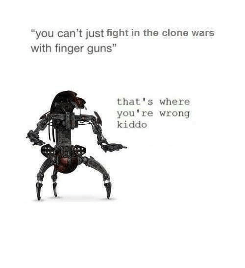 "thats-where-youre-wrong-kiddo: ""you can't just fight in the clone wars  with finger guns""  that's where  you're wrong  kiddo"