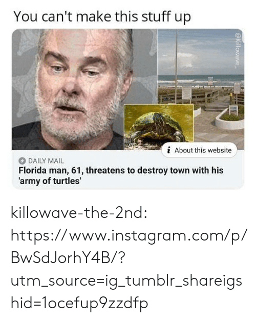 Threatens: You can't make this stuff up  i About this website  DAILY MAIL  Florida man, 61, threatens to destroy town with his  'army of turtles' killowave-the-2nd:  https://www.instagram.com/p/BwSdJorhY4B/?utm_source=ig_tumblr_shareigshid=1ocefup9zzdfp