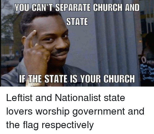 Church, Government, and The State: YOU CAN'T SEPARATE CHURCH AND  STATE  pen  Fri-Sa  IF THE STATE IS YOUR CHURCH
