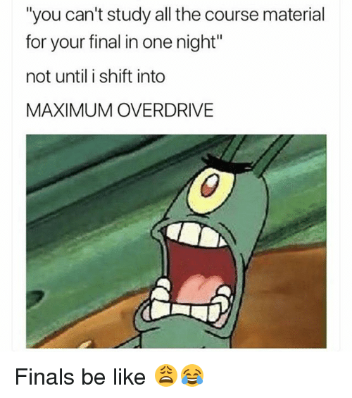 """Be Like, Finals, and Funny: """"you can't study all the course material  for your final in one night  not until i shift into  MAXIMUM OVERDRIVE Finals be like 😩😂"""