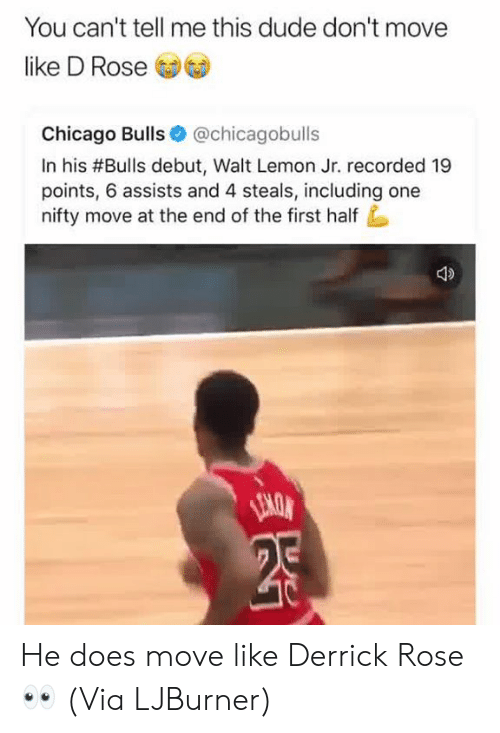 Derrick Rose: You can't tell me this dude don't move  like D Rose  Chicago Bulls @chicagobulls  In his #Bulls debut, Walt Lemon Jr. recorded 19  points, 6 assists and 4 steals, including one  nifty move at the end of the first half He does move like Derrick Rose 👀  (Via ‪LJBurner‬)