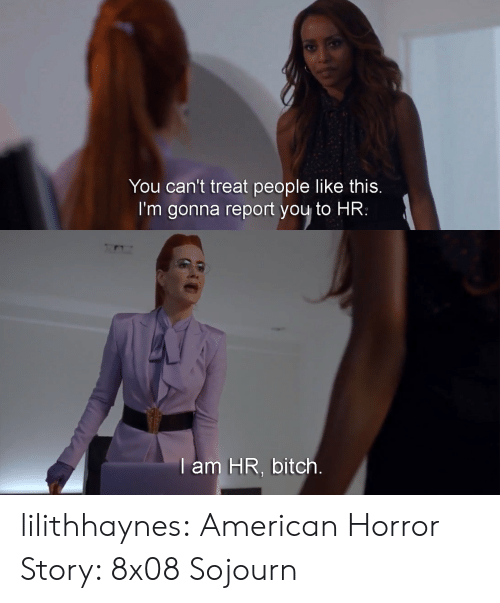 American Horror Story: You can't treat people like this  I'm gonna report you to HR:   am HR, bitch lilithhaynes: American Horror Story: 8x08 Sojourn