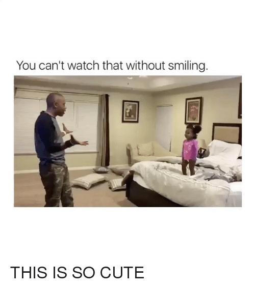 Cute, Watch, and Girl Memes: You can't watch that without smiling. THIS IS SO CUTE