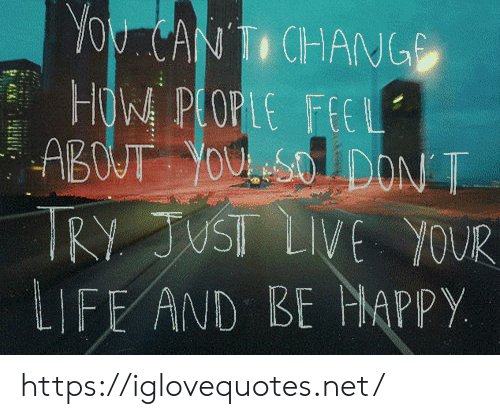 don t: You CANTI CHANG  HOW PLOPLE FEEL  ABOUT YOUSO DON T  TRY JUST LIVE YOUR  LIFE AND BE MAPPY https://iglovequotes.net/