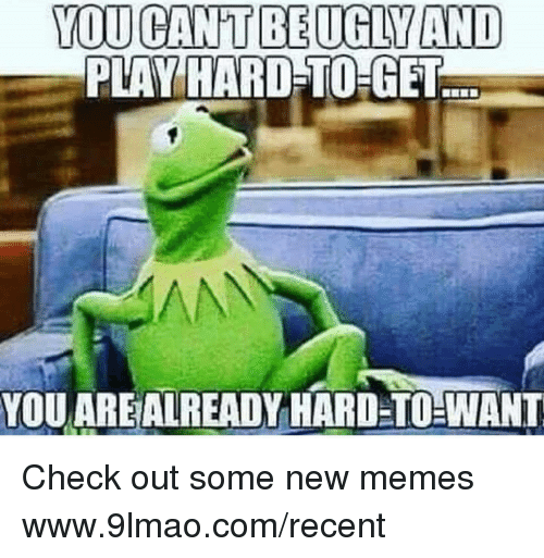 Kermit the Frog, Meme, and Memes: YOU CANTIBEUGENY AND  PLAY HARD TO-GET  YOU AREALREADY HARD-TO-WANT Check out some new memes www.9lmao.com/recent