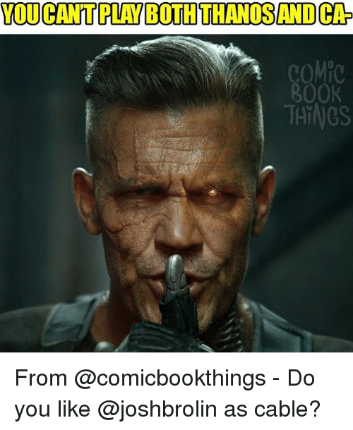Memes, Book, and Thanos: YOU CAN'TPLAY BOTH THANOS ANDCA  COMPO  BOOK  TAiNGS From @comicbookthings - Do you like @joshbrolin as cable?