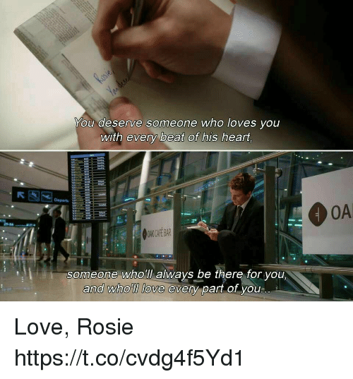 departed: You deserve someone who loves you  with every beat of his heart.  Depart&  OAK CAFE BAR  someone wholl alwavs be there for you.  and who'lllove even-part of you.. Love, Rosie https://t.co/cvdg4f5Yd1
