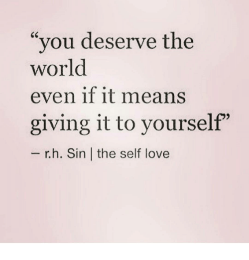 you deserve the world even if it means giving it 7888349 you deserve the world even if it means giving it to yourself rha