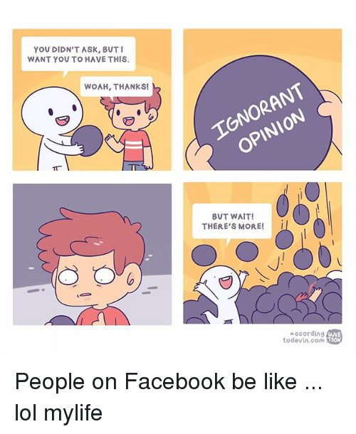 Wait Theres More: YOU DIDN'T ASK, BUT  WANT YOU TO HAVE THIS.  WOAH, THANKS!  0  BUT WAIT  THERE'S MORE!I  according  todevin.com 100  TOON People on Facebook be like ... lol mylife