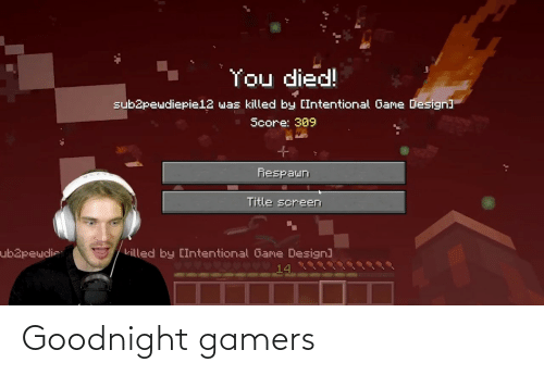 game design: You died!  subapeudiepie12 was killed by [Intentional Game Design]  Score: 309  Fespaun  Title screen  ub2peudie  killed by [Intentional Game Design)  14 Goodnight gamers