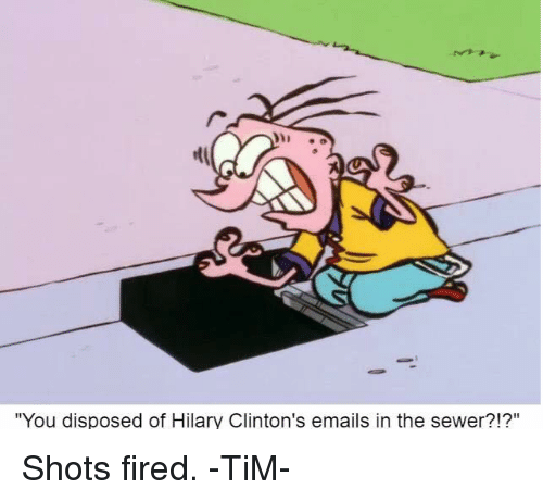 "Memes, Email, and 🤖: ""You disposed of Hilary Clinton's emails in the sewer?!?"" Shots fired. -TiM-"