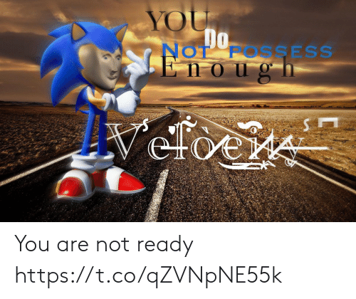 not ready: YOU.  Do  NOT FOSSESS  Enougn  veloere You are not ready https://t.co/qZVNpNE55k