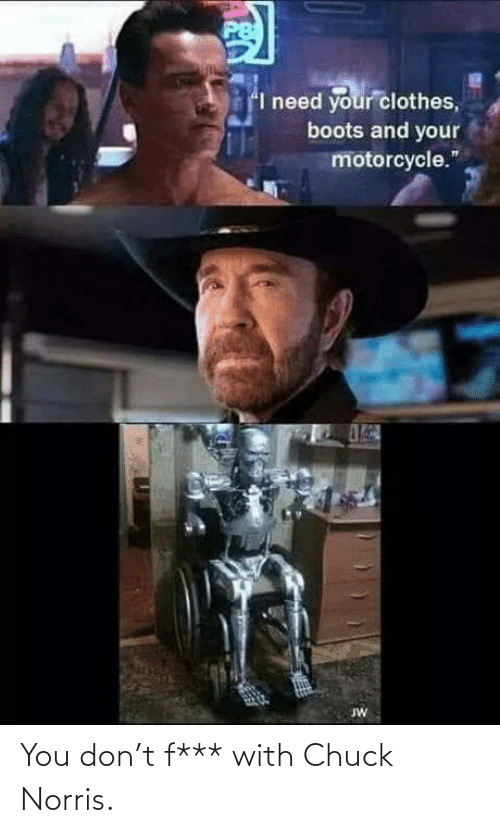 Chuck Norris: You don't f*** with Chuck Norris.