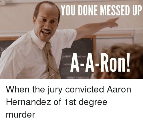 YOU DONE MESSED UP A-A-Ron! When the Jury Convicted Aaron ...
