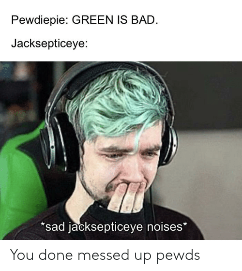 Messed: You done messed up pewds