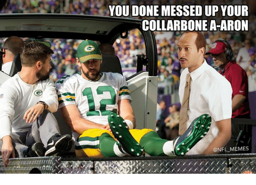 Memes, Nfl, and You: YOU DONE MESSED UP YOUR  COLLARBONE A-ARON  @NFL MEMES