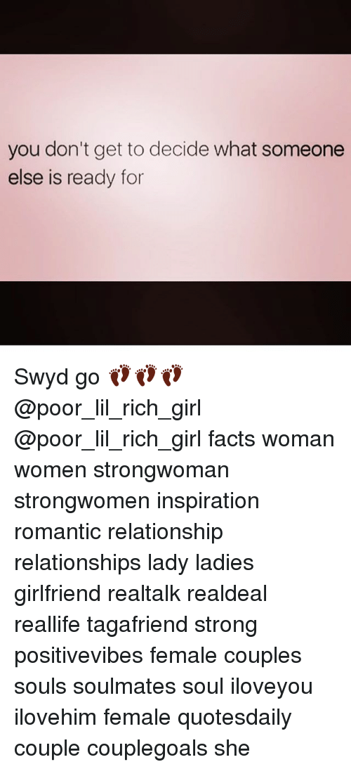 Facts, Memes, and Relationships: you don't get to decide what someone  else is ready for Swyd go 👣👣👣 @poor_lil_rich_girl @poor_lil_rich_girl facts woman women strongwoman strongwomen inspiration romantic relationship relationships lady ladies girlfriend realtalk realdeal reallife tagafriend strong positivevibes female couples souls soulmates soul iloveyou ilovehim female quotesdaily couple couplegoals she