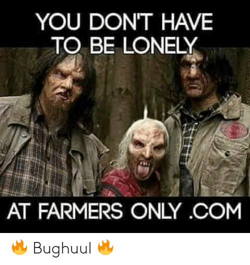 farmers only.com: YOU DONT HAVE  TO BE LONELY  AT FARMERS ONLY COM 🔥 Bughuul 🔥
